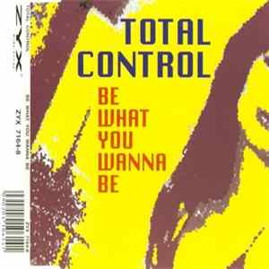 Total Control - Be What You Wanna Be Album