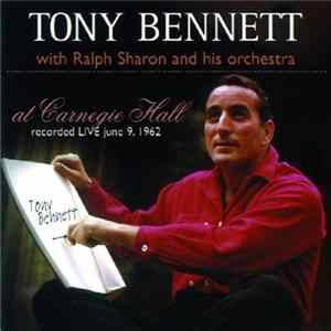 Tony Bennett With Ralph Sharon And His Orchestra - Tony Bennett At Carnegie Hall: Recorded Live June 9, 1962 Album