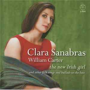 Clara Sanabras, William Carter - The New Irish Girl (And Other Folk Songs And Ballads To The Lute) Album