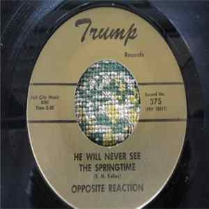 Opposite Reaction - He Will Never See The Springtime Album