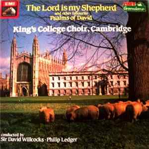 King's College Choir, Cambridge, Sir David Willcocks, Philip Ledger - The Lord Is My Shepherd And Other Favourite Psalms Of David Album
